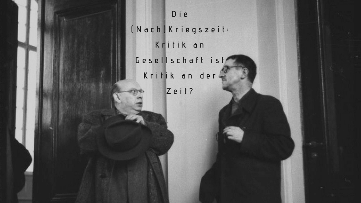 3. Die (Nach)Kriegszeit: Kritik an Gesellschaft ist Kritik an derZeit?